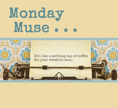 monday-muse-inspiration